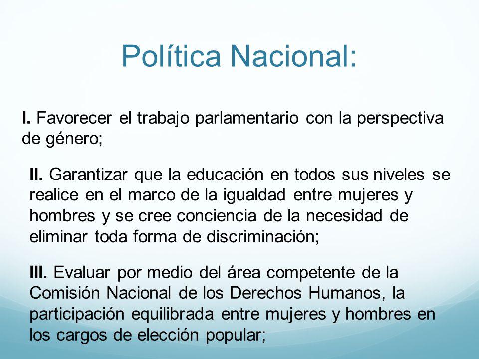 Política Nacional: I. Favorecer el trabajo parlamentario con la perspectiva de género;