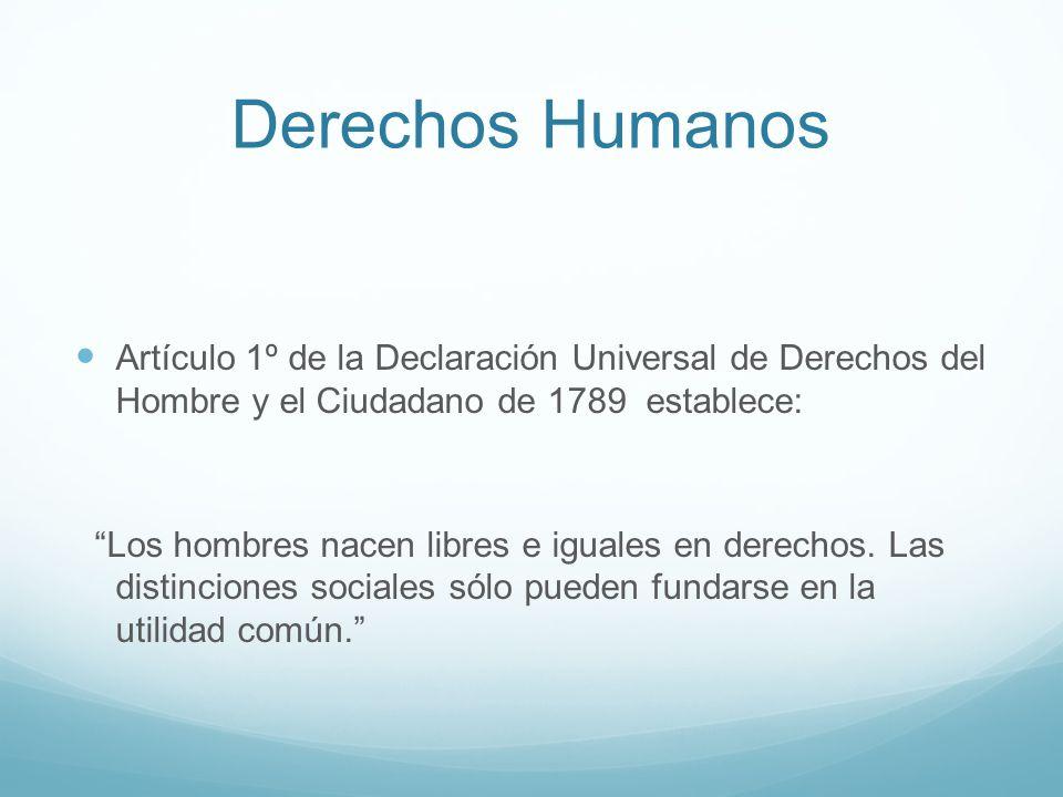 Derechos Humanos Artículo 1º de la Declaración Universal de Derechos del Hombre y el Ciudadano de 1789 establece: