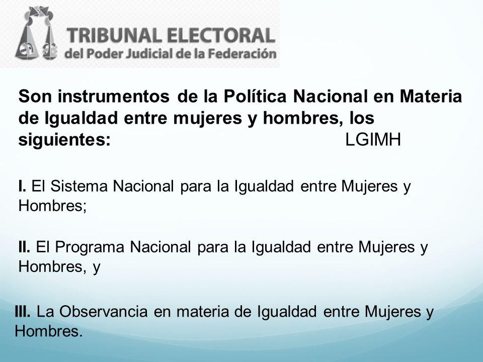 Son instrumentos de la Política Nacional en Materia de Igualdad entre mujeres y hombres, los siguientes: LGIMH