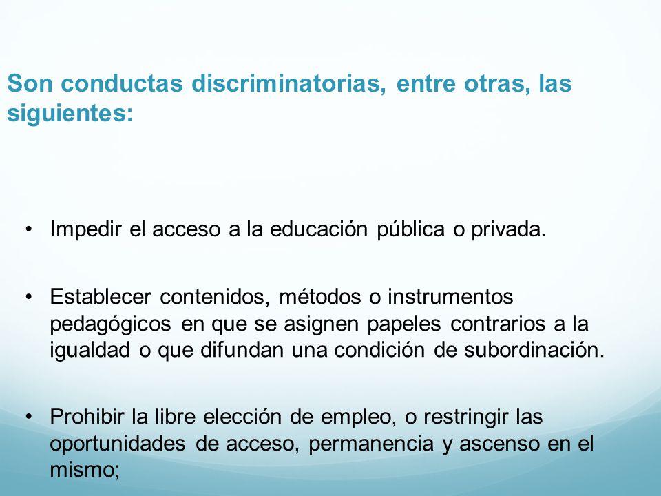 Son conductas discriminatorias, entre otras, las siguientes: