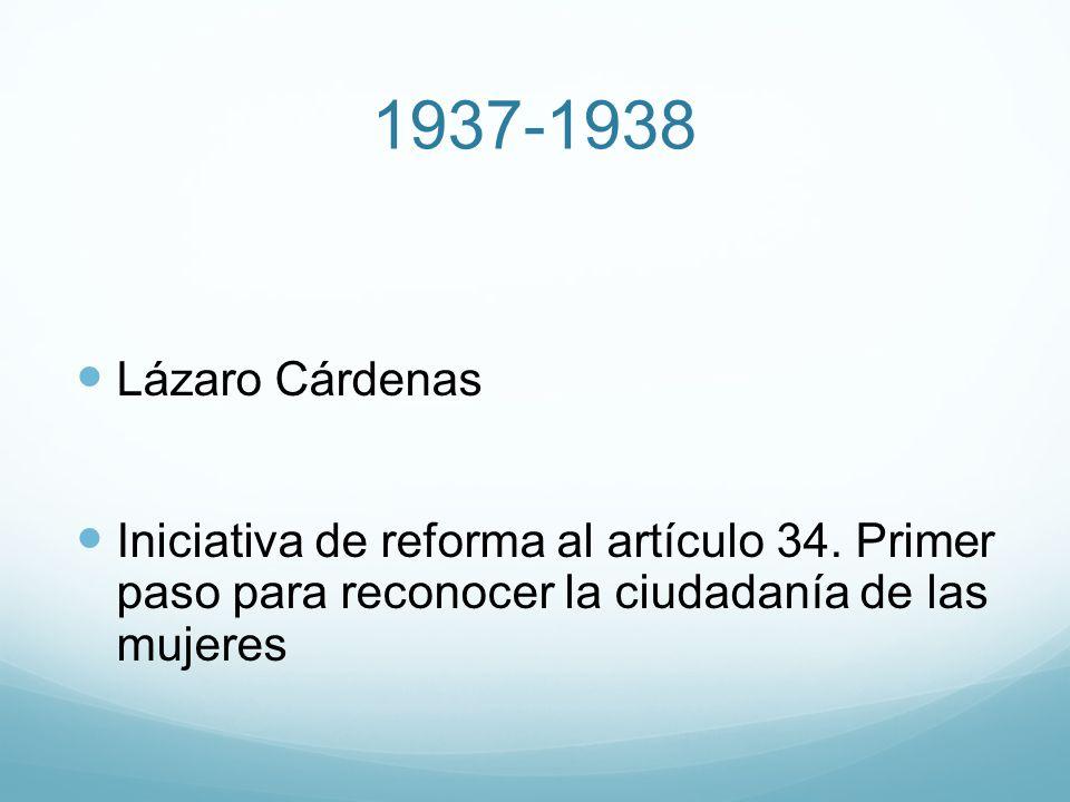 1937-1938 Lázaro Cárdenas. Iniciativa de reforma al artículo 34.