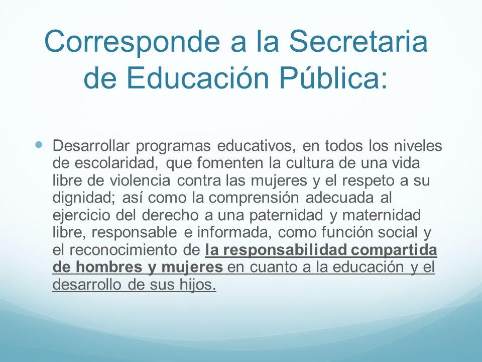 Corresponde a la Secretaria de Educación Pública: