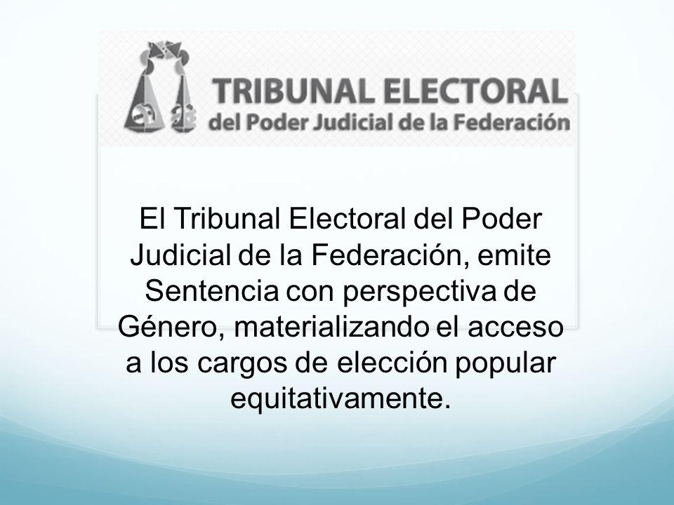 El Tribunal Electoral del Poder Judicial de la Federación, emite Sentencia con perspectiva de Género, materializando el acceso a los cargos de elección popular equitativamente.