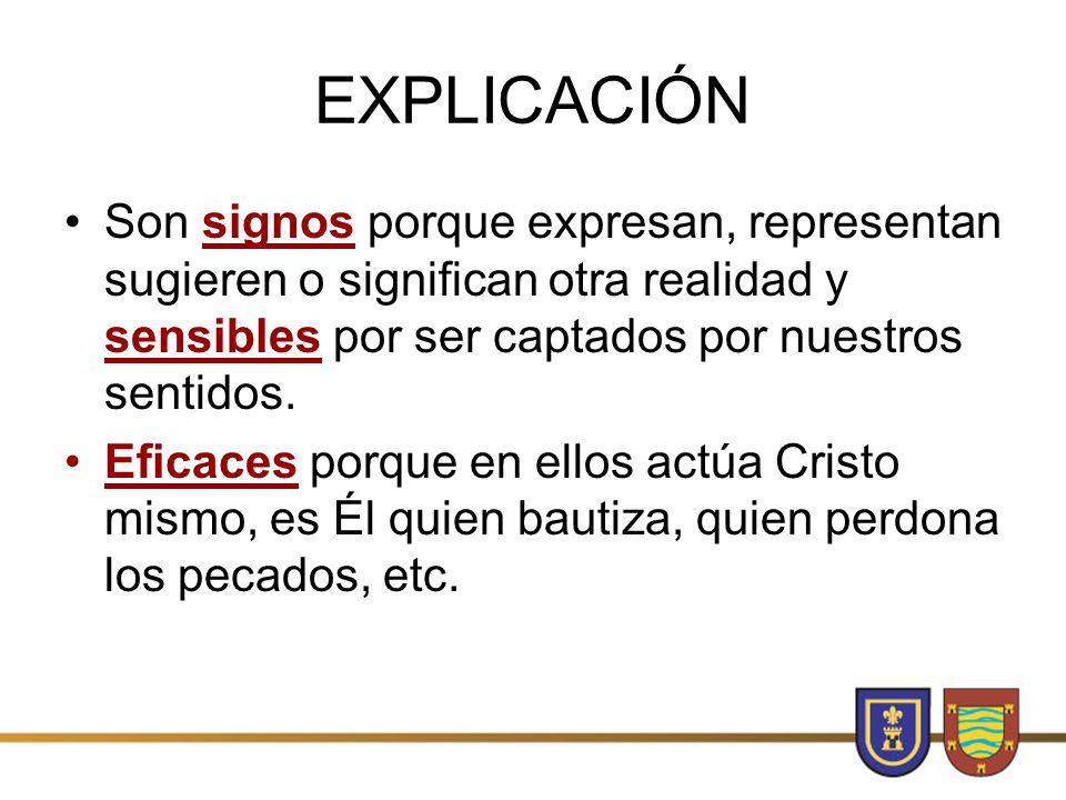 EXPLICACIÓN Son signos porque expresan, representan sugieren o significan otra realidad y sensibles por ser captados por nuestros sentidos.