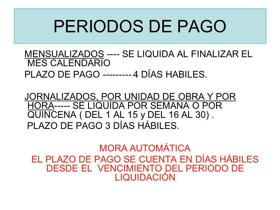 PERIODOS DE PAGO MENSUALIZADOS ---- SE LIQUIDA AL FINALIZAR EL MES CALENDARIO. PLAZO DE PAGO --------- 4 DÍAS HABILES.