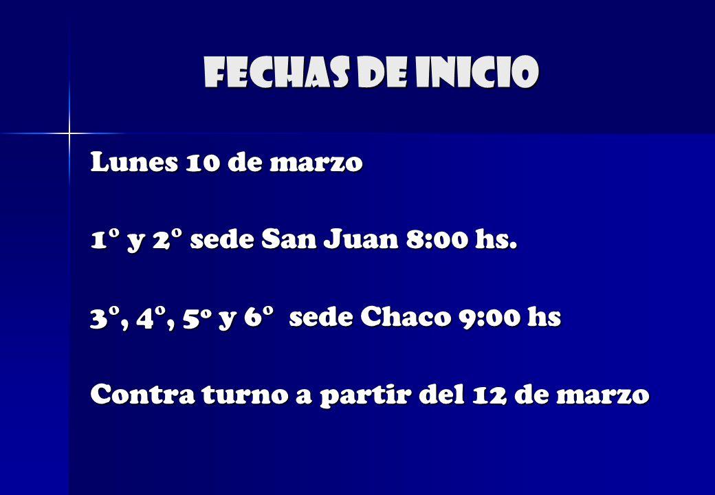 FECHAS DE INICIO Lunes 10 de marzo 1° y 2° sede San Juan 8:00 hs.