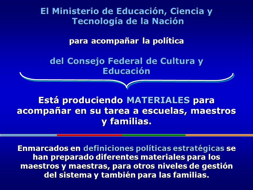 El Ministerio de Educación, Ciencia y Tecnología de la Nación para acompañar la política del Consejo Federal de Cultura y Educación