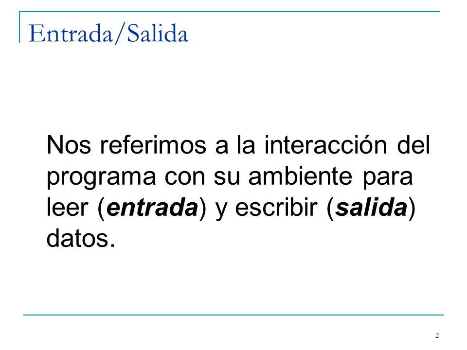 Entrada/Salida Nos referimos a la interacción del programa con su ambiente para leer (entrada) y escribir (salida) datos.