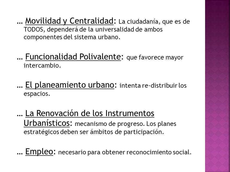 … Movilidad y Centralidad: La ciudadanía, que es de TODOS, dependerá de la universalidad de ambos componentes del sistema urbano.