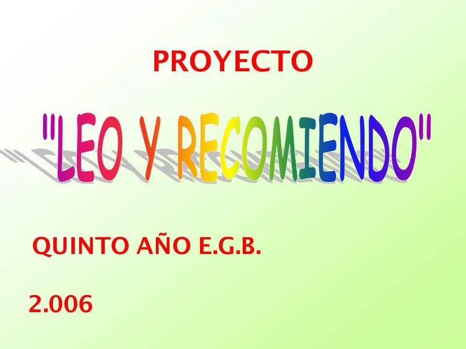 PROYECTO LEO Y RECOMIENDO QUINTO AÑO E.G.B. 2.006