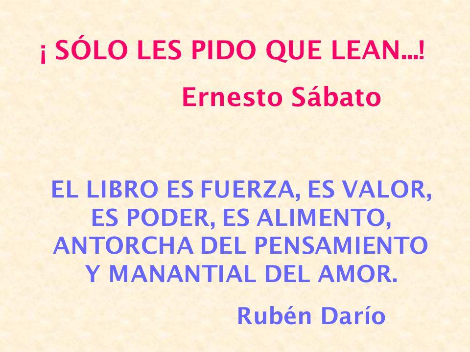 ¡ SÓLO LES PIDO QUE LEAN...! Ernesto Sábato