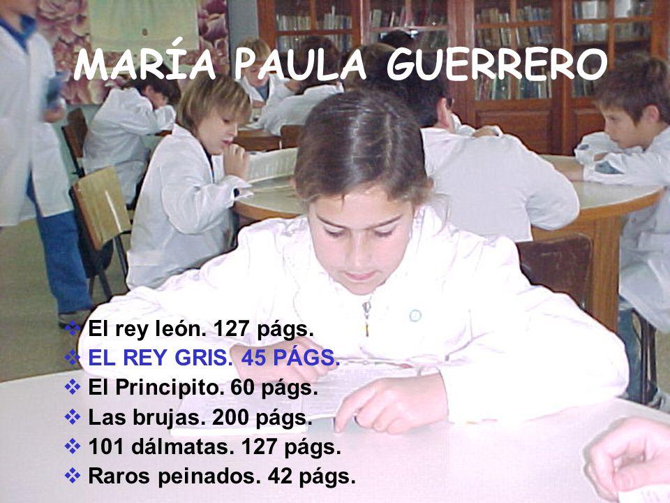MARÍA PAULA GUERRERO El rey león. 127 págs. EL REY GRIS. 45 PÁGS.