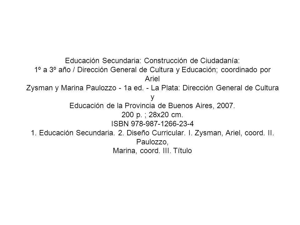 Educación Secundaria: Construcción de Ciudadanía: 1º a 3º año / Dirección General de Cultura y Educación; coordinado por Ariel Zysman y Marina Paulozzo - 1a ed.