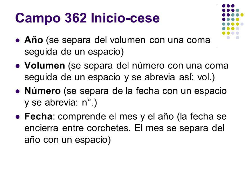 Campo 362 Inicio-cese Año (se separa del volumen con una coma seguida de un espacio)