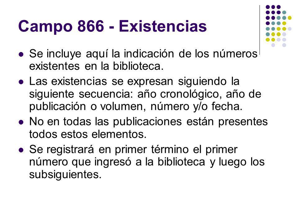 Campo 866 - Existencias Se incluye aquí la indicación de los números existentes en la biblioteca.
