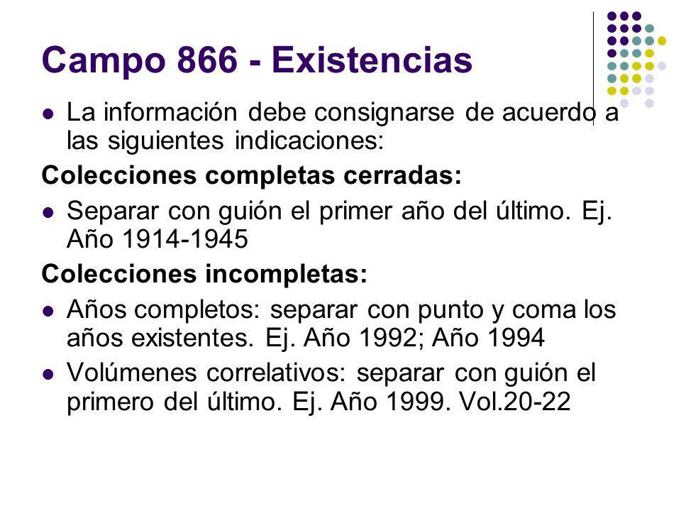 Campo 866 - Existencias La información debe consignarse de acuerdo a las siguientes indicaciones: Colecciones completas cerradas: