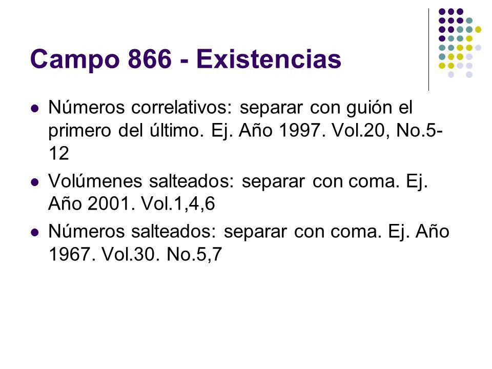 Campo 866 - Existencias Números correlativos: separar con guión el primero del último. Ej. Año 1997. Vol.20, No.5-12.