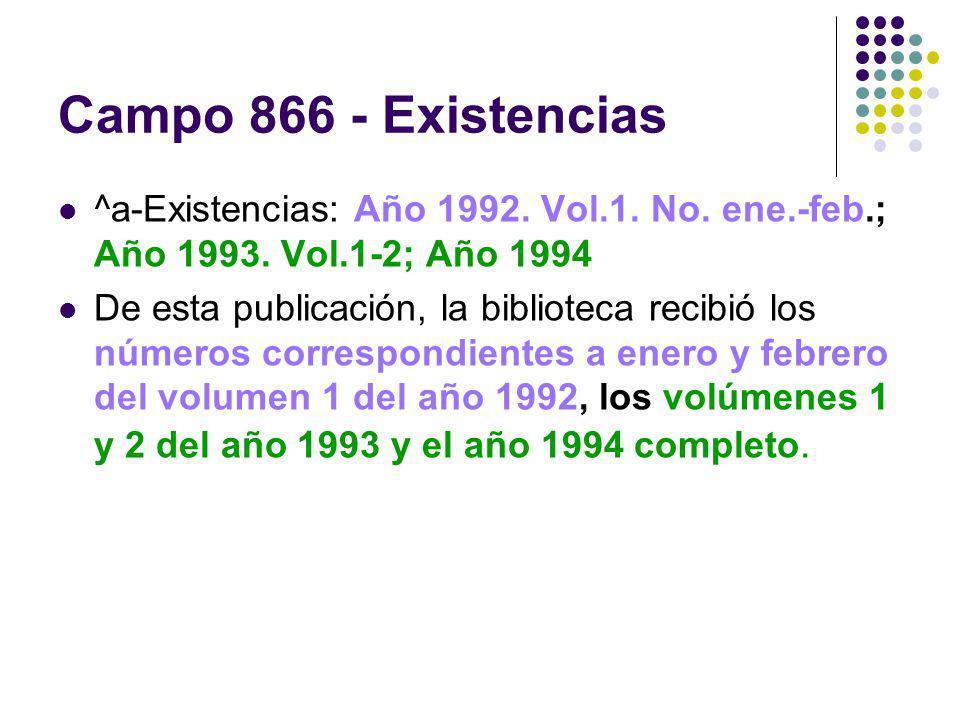 Campo 866 - Existencias ^a-Existencias: Año 1992. Vol.1. No. ene.-feb.; Año 1993. Vol.1-2; Año 1994.