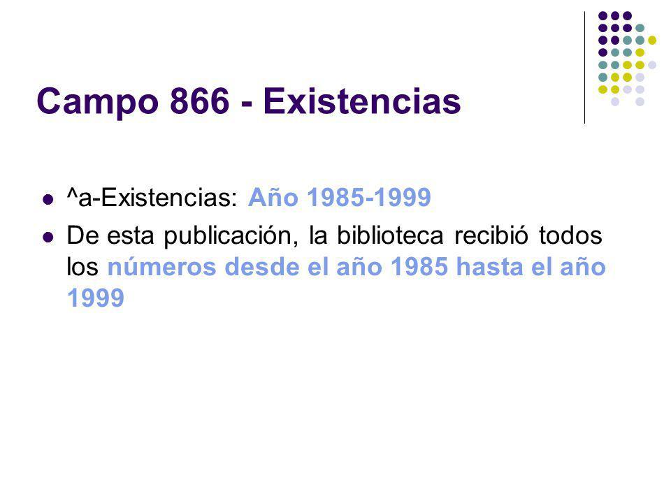 Campo 866 - Existencias ^a-Existencias: Año 1985-1999