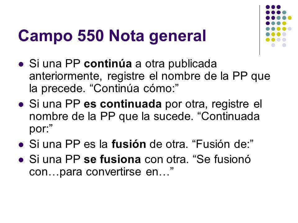 Campo 550 Nota general Si una PP continúa a otra publicada anteriormente, registre el nombre de la PP que la precede. Continúa cómo: