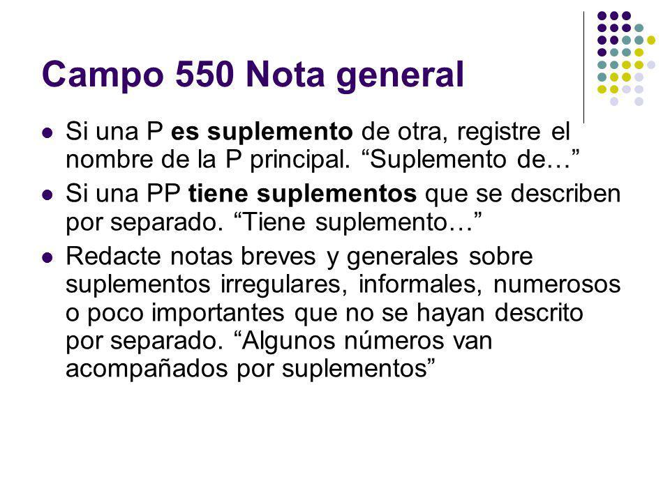Campo 550 Nota general Si una P es suplemento de otra, registre el nombre de la P principal. Suplemento de…