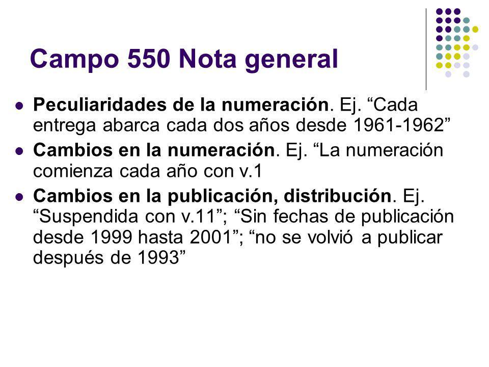 Campo 550 Nota general Peculiaridades de la numeración. Ej. Cada entrega abarca cada dos años desde 1961-1962