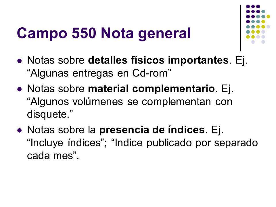 Campo 550 Nota general Notas sobre detalles físicos importantes. Ej. Algunas entregas en Cd-rom