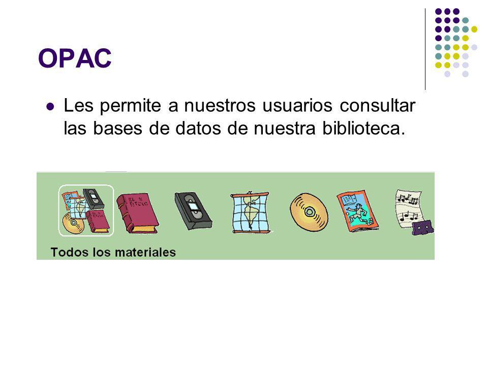 OPAC Les permite a nuestros usuarios consultar las bases de datos de nuestra biblioteca.