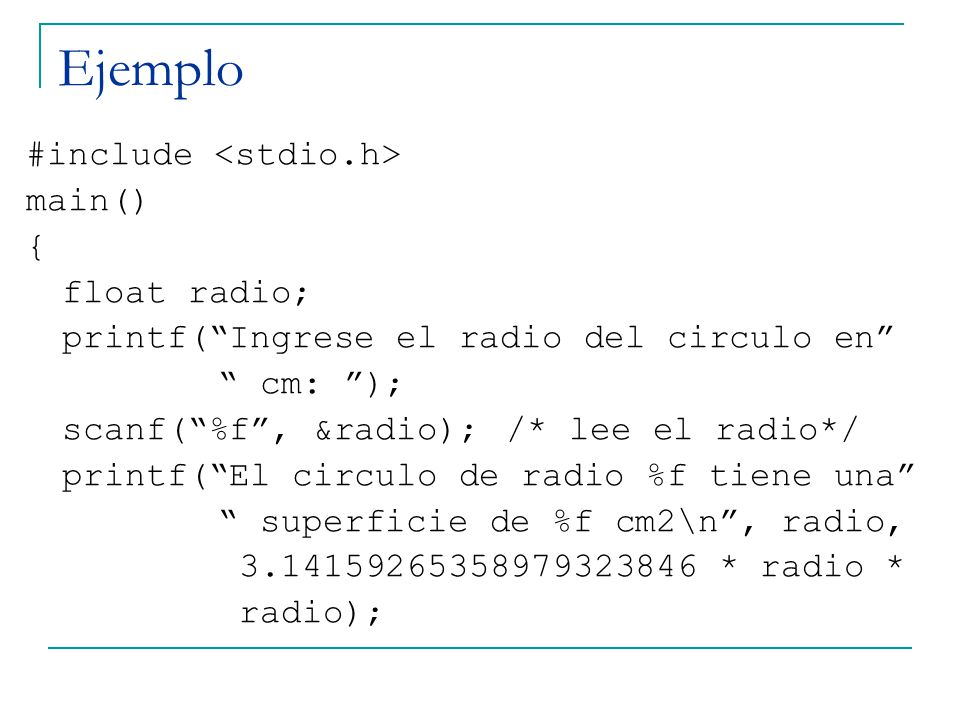 Ejemplo #include <stdio.h> main() { float radio;