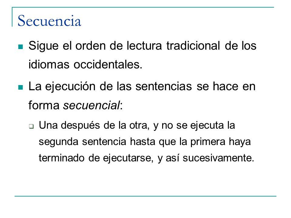 Secuencia Sigue el orden de lectura tradicional de los idiomas occidentales. La ejecución de las sentencias se hace en forma secuencial: