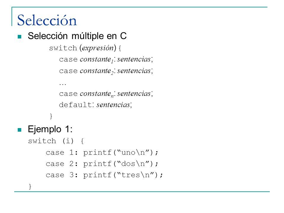 Selección Selección múltiple en C Ejemplo 1: switch (expresión) {