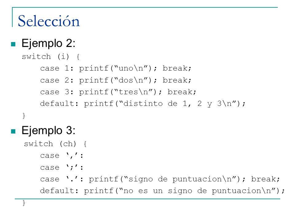Selección Ejemplo 2: Ejemplo 3: switch (i) {