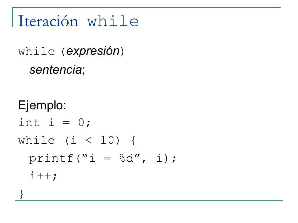 Iteración while while (expresión) sentencia; Ejemplo: int i = 0;