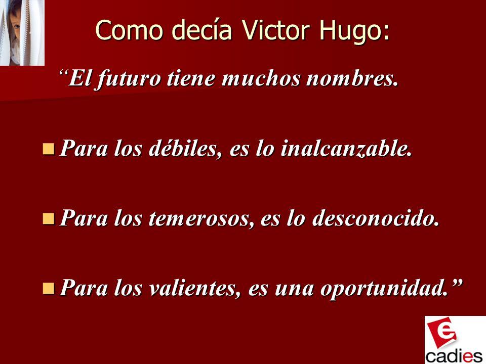 Como decía Victor Hugo: