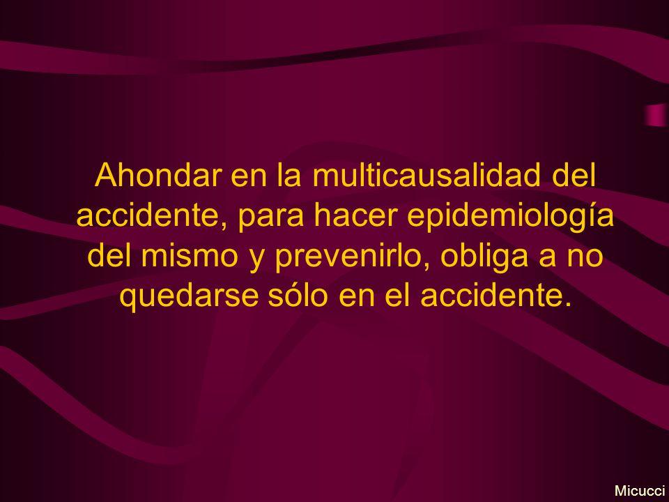 Ahondar en la multicausalidad del accidente, para hacer epidemiología del mismo y prevenirlo, obliga a no quedarse sólo en el accidente.