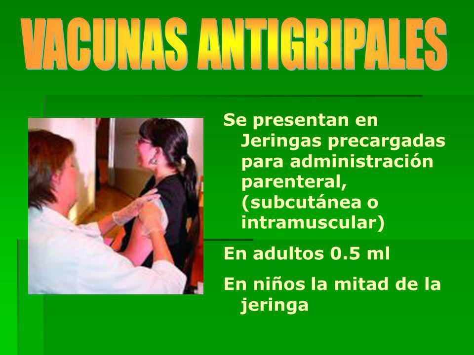 VACUNAS ANTIGRIPALES Se presentan en Jeringas precargadas para administración parenteral, (subcutánea o intramuscular)