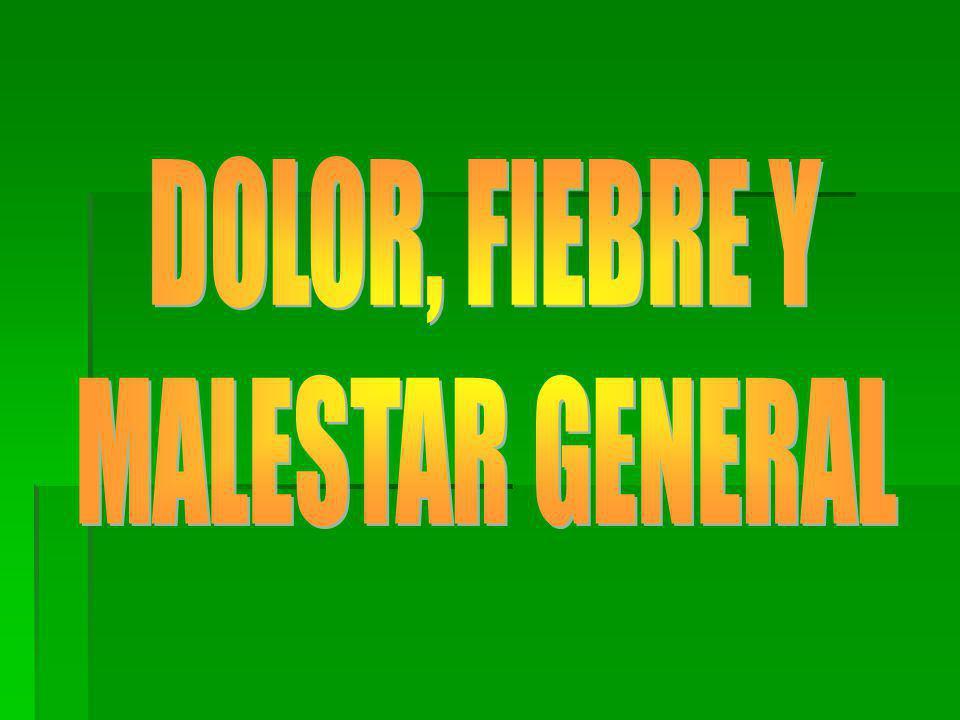 DOLOR, FIEBRE Y MALESTAR GENERAL