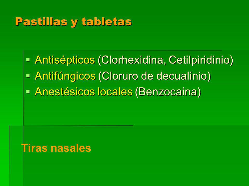 Pastillas y tabletas Antisépticos (Clorhexidina, Cetilpiridinio) Antifúngicos (Cloruro de decualinio)