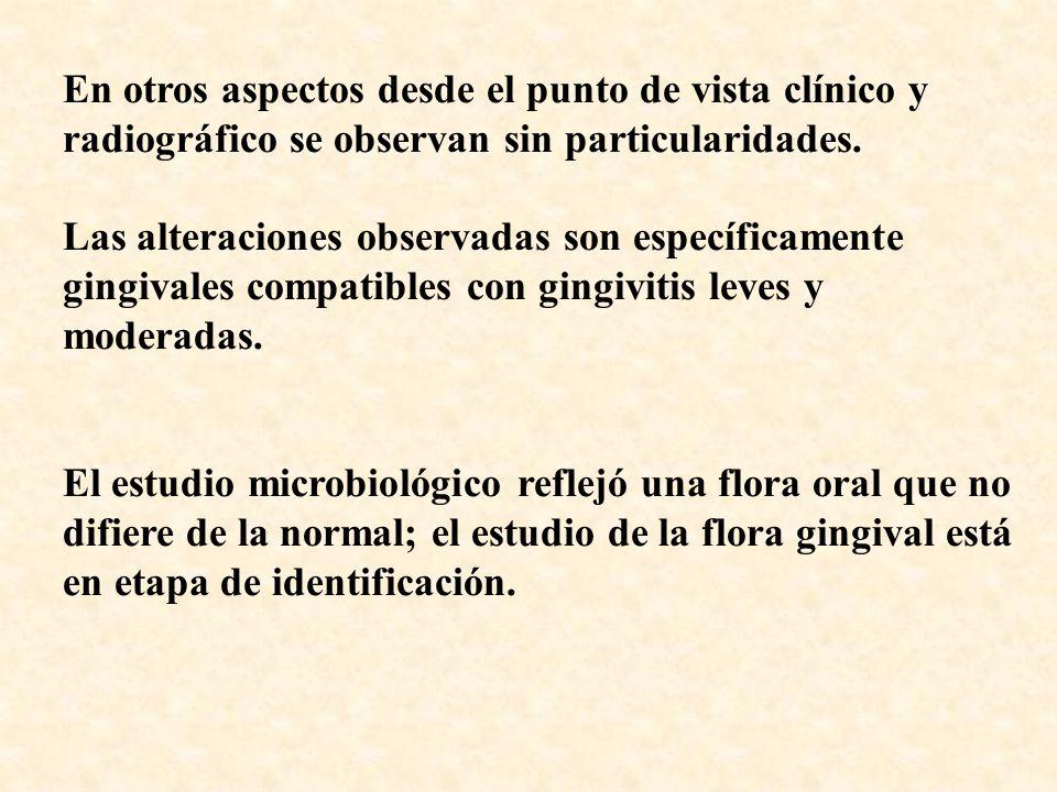 En otros aspectos desde el punto de vista clínico y radiográfico se observan sin particularidades.