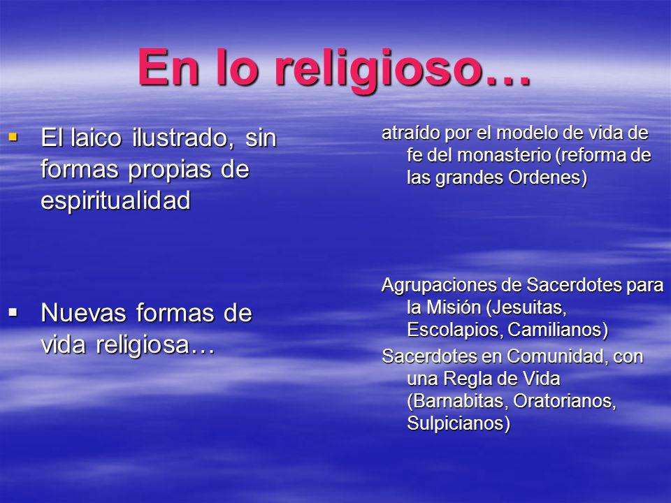 En lo religioso… El laico ilustrado, sin formas propias de espiritualidad. Nuevas formas de vida religiosa…