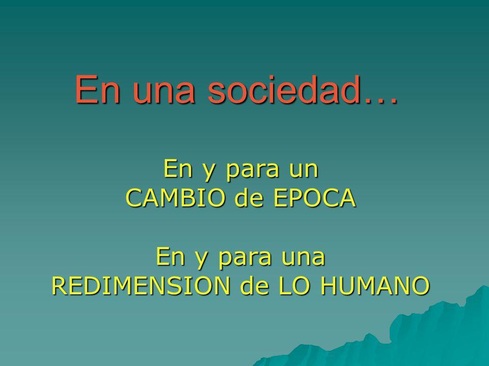 En y para un CAMBIO de EPOCA En y para una REDIMENSION de LO HUMANO