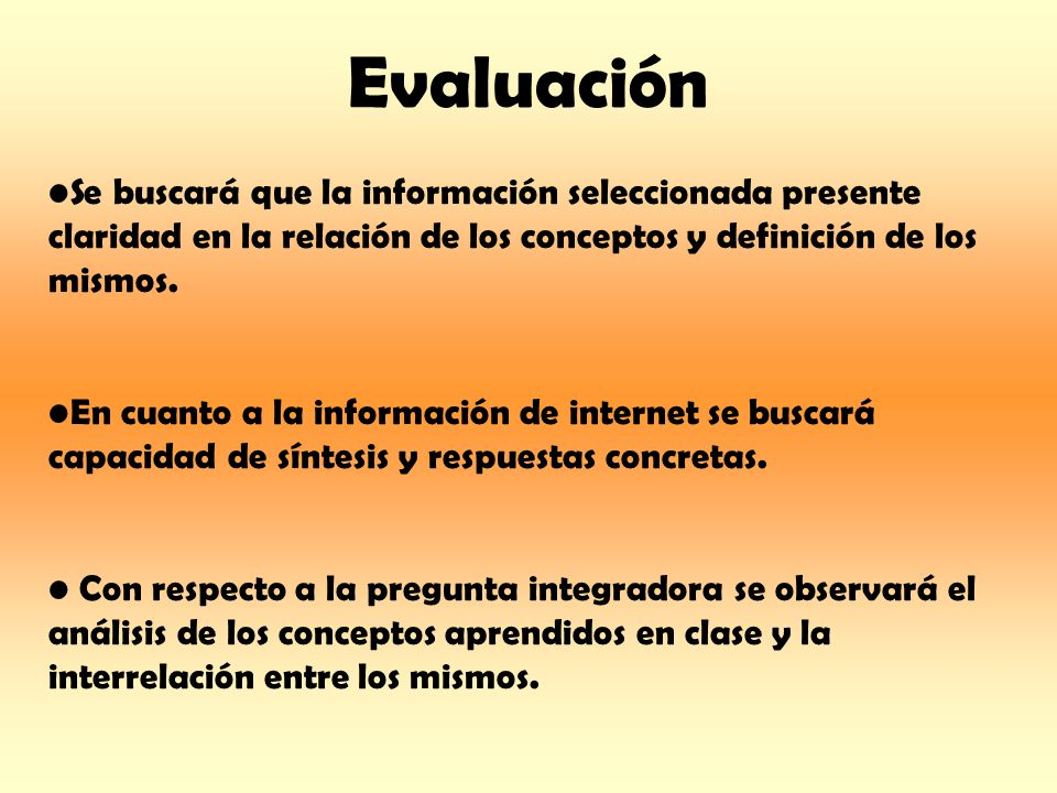 Evaluación Se buscará que la información seleccionada presente claridad en la relación de los conceptos y definición de los mismos.
