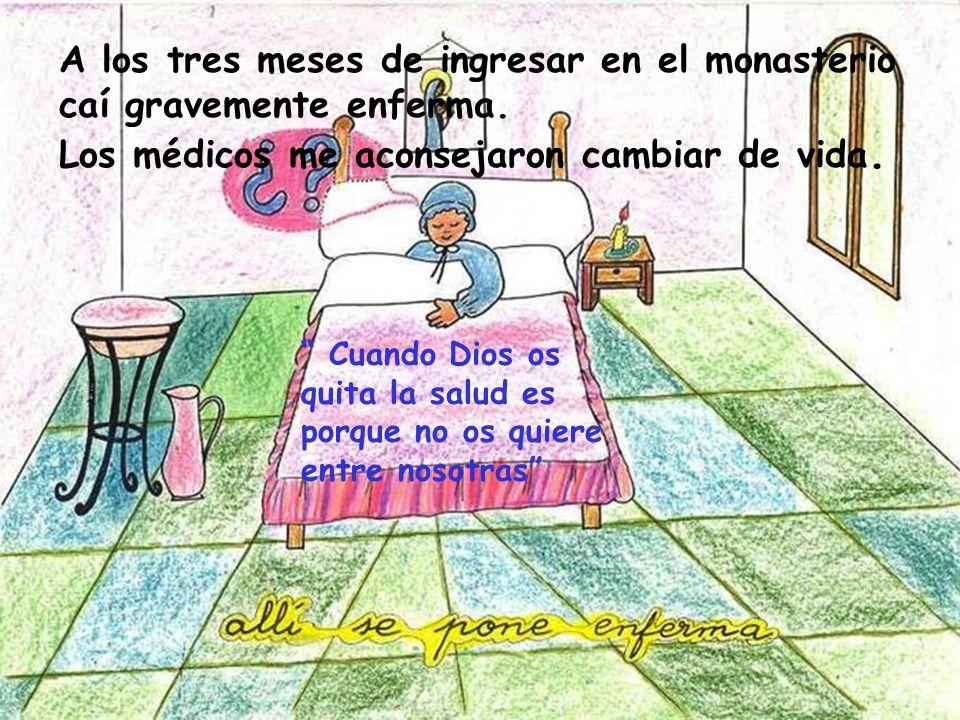 A los tres meses de ingresar en el monasterio caí gravemente enferma.