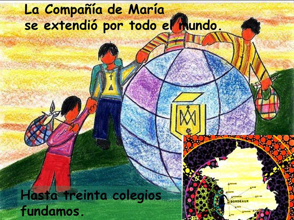 La Compañía de María se extendió por todo el mundo. Hasta treinta colegios fundamos.