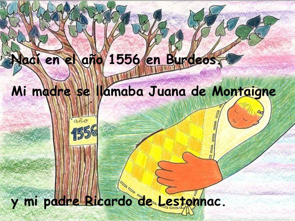 Nací en el año 1556 en Burdeos.