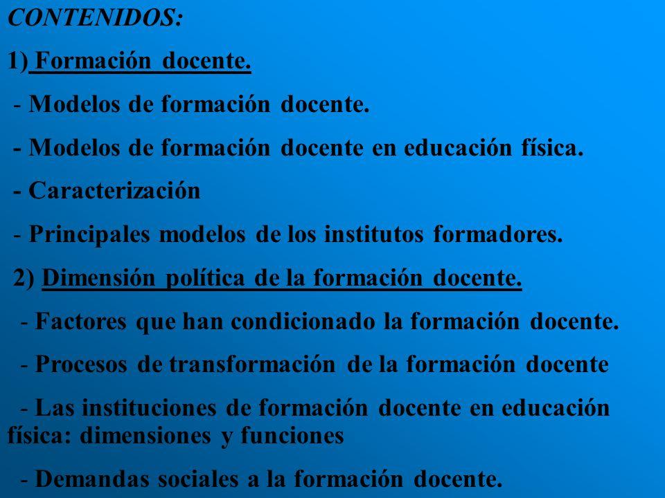CONTENIDOS: 1) Formación docente. - Modelos de formación docente. - Modelos de formación docente en educación física.