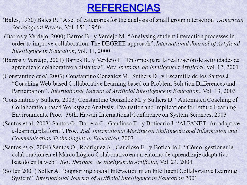 REFERENCIAS (Bales, 1950) Bales R. A set of categories for the analysis of small group interaction . American Sociological Review, Vol. 151, 1950.