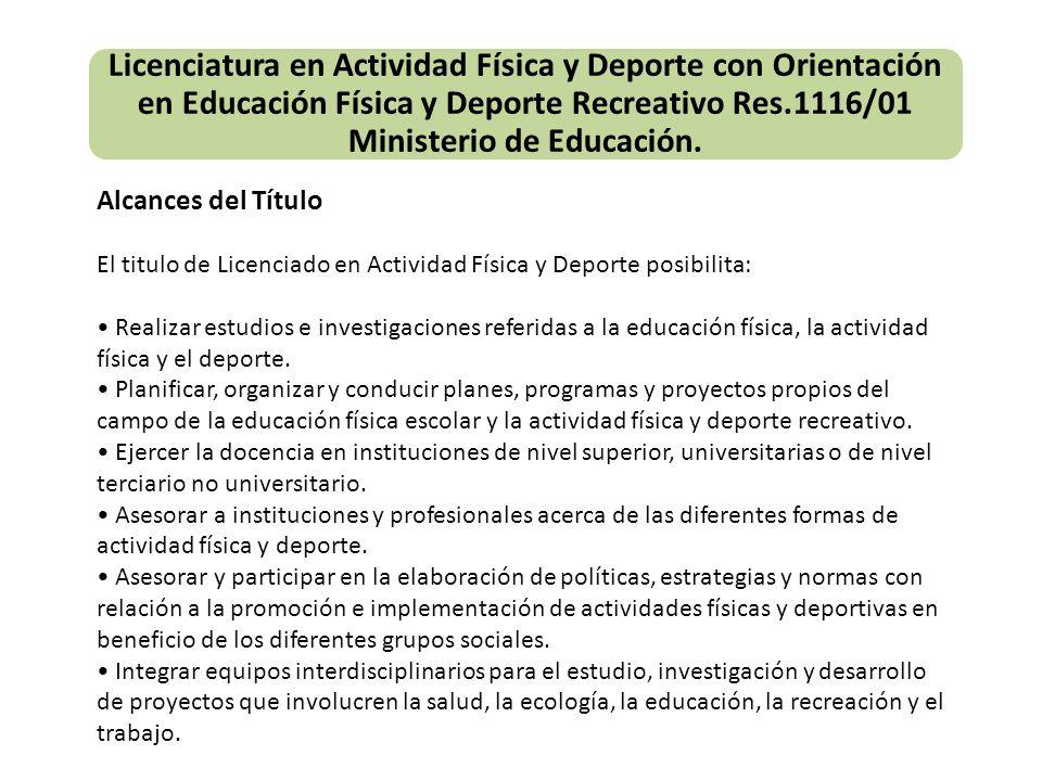 Licenciatura en Actividad Física y Deporte con Orientación en Educación Física y Deporte Recreativo Res.1116/01 Ministerio de Educación.