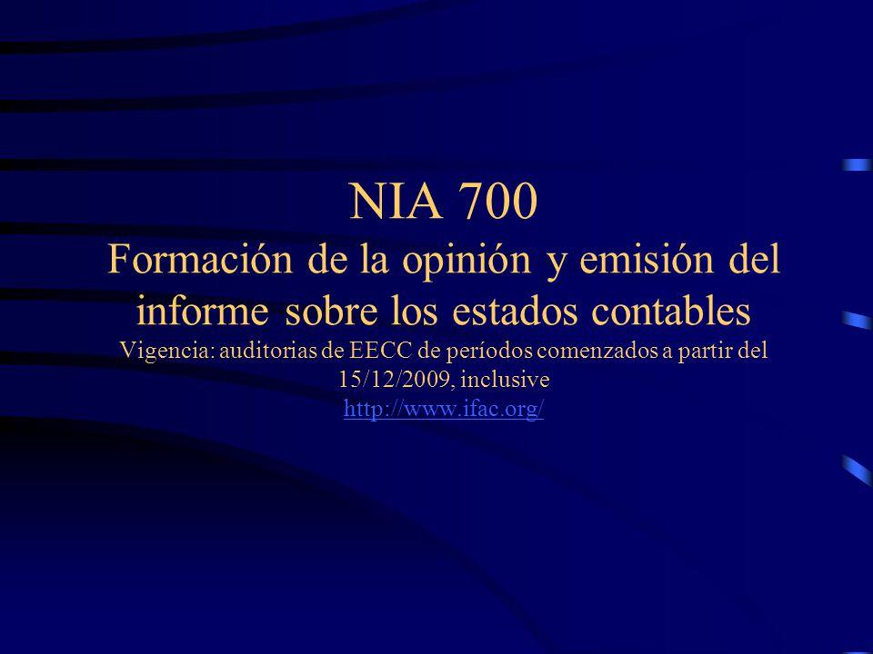 NIA 700 Formación de la opinión y emisión del informe sobre los estados contables Vigencia: auditorias de EECC de períodos comenzados a partir del 15/12/2009, inclusive http://www.ifac.org/