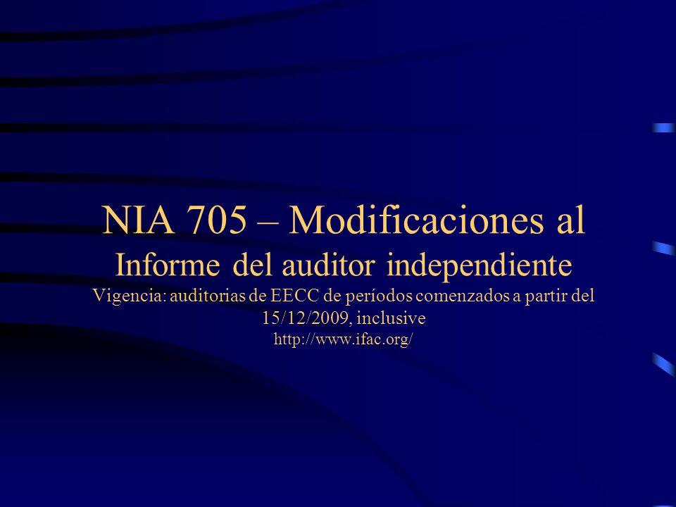 NIA 705 – Modificaciones al Informe del auditor independiente Vigencia: auditorias de EECC de períodos comenzados a partir del 15/12/2009, inclusive http://www.ifac.org/